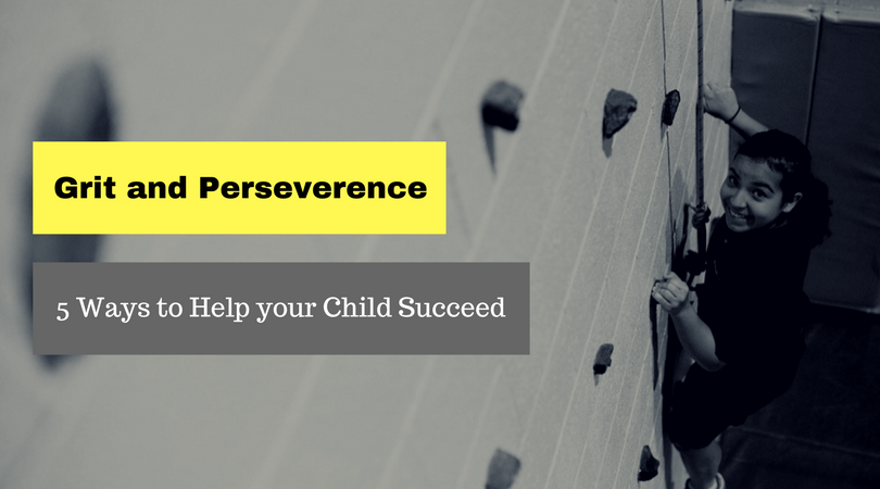 Grit and Perseverance: 5 Ways to Help Your Child Succeed
