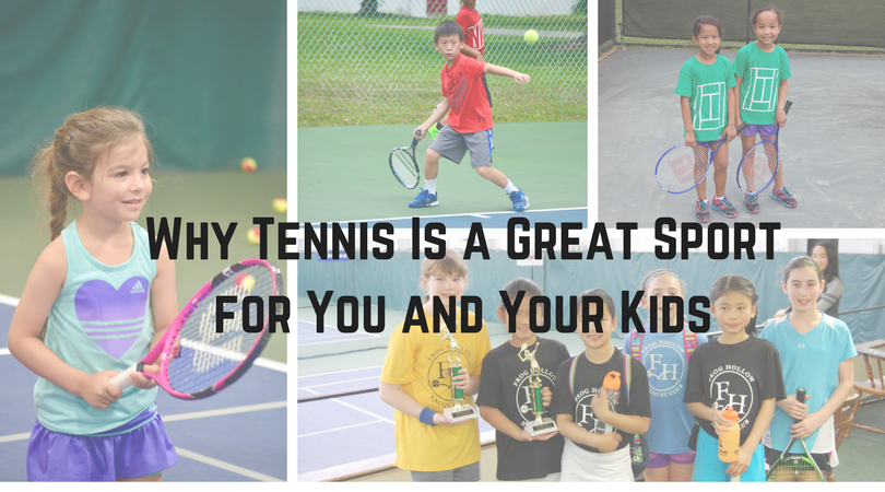 7 Reasons Tennis Is Great For You And Your Kids