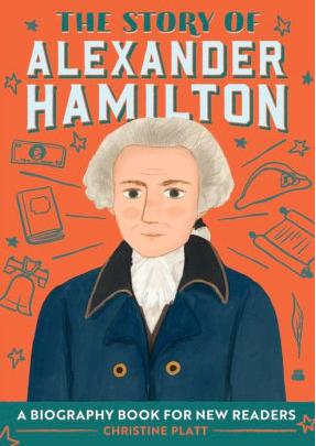 The Story of Alexander Hamilton:A Biography by Christine Platt