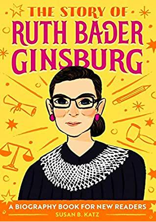 The Story of Ruth Bader Ginsburg: A Biography by Susan B. Katz